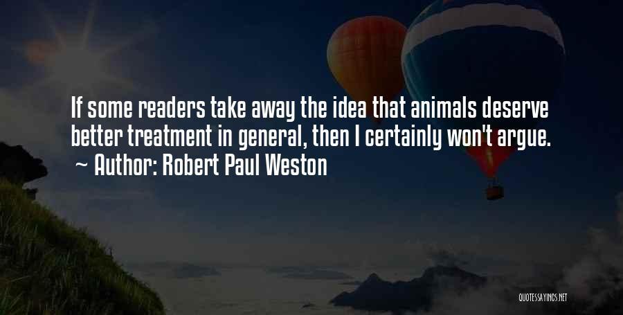 Robert Paul Weston Quotes 1535941