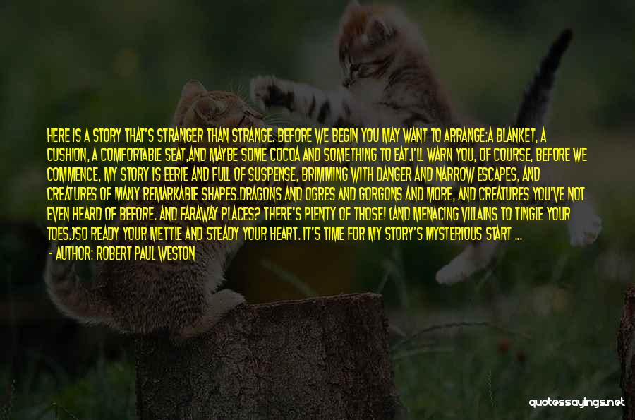Robert Paul Weston Quotes 1698846