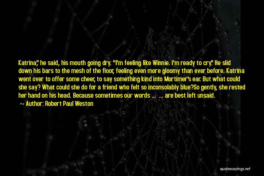 Robert Paul Weston Quotes 450222
