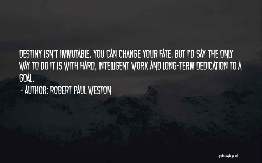 Robert Paul Weston Quotes 887533