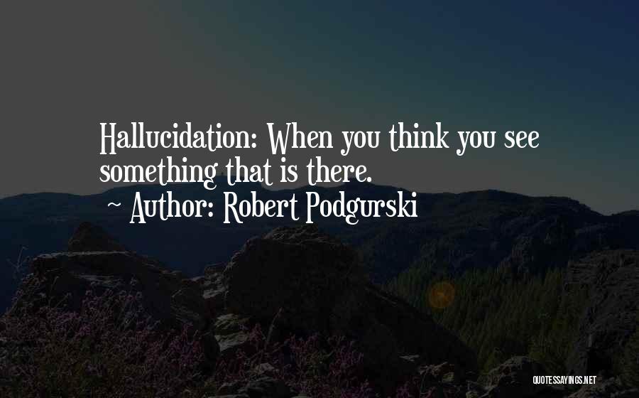 Robert Podgurski Quotes 2113882
