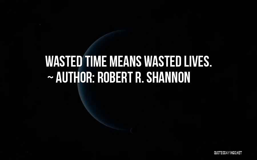 Robert R. Shannon Quotes 1633971