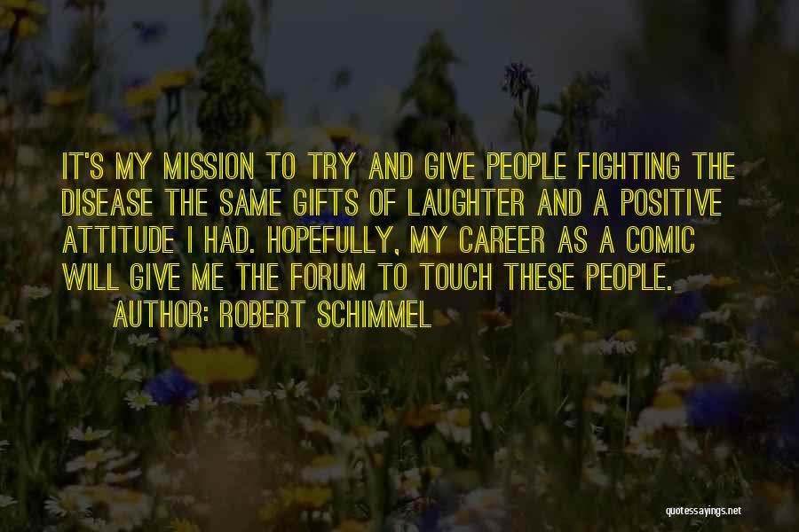 Robert Schimmel Quotes 858830