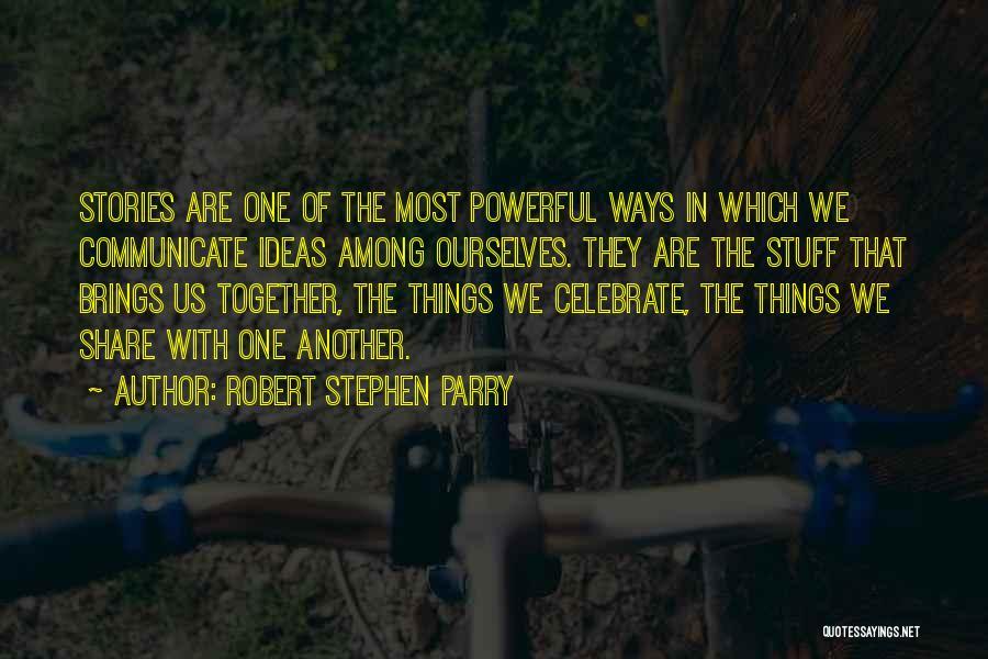 Robert Stephen Parry Quotes 1812828