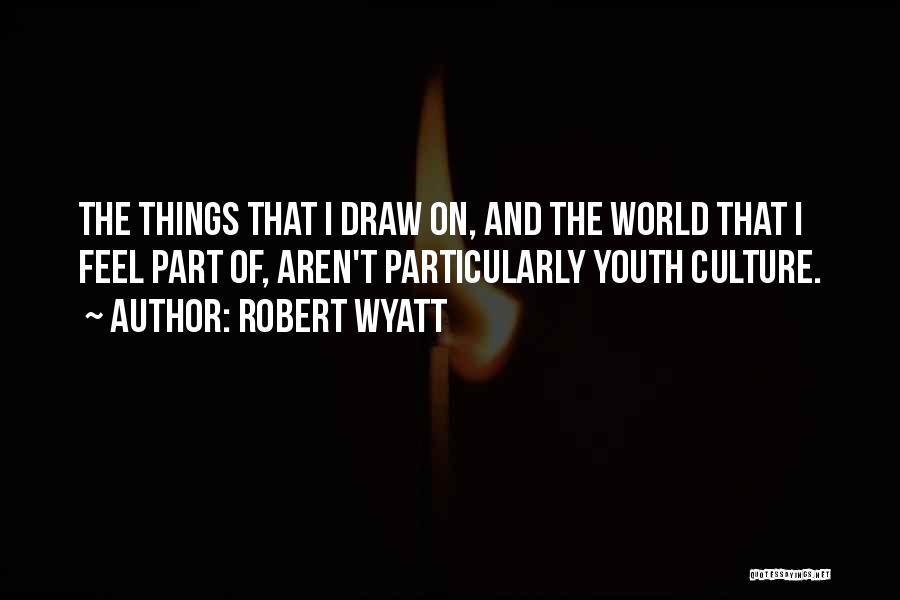 Robert Wyatt Quotes 1067635
