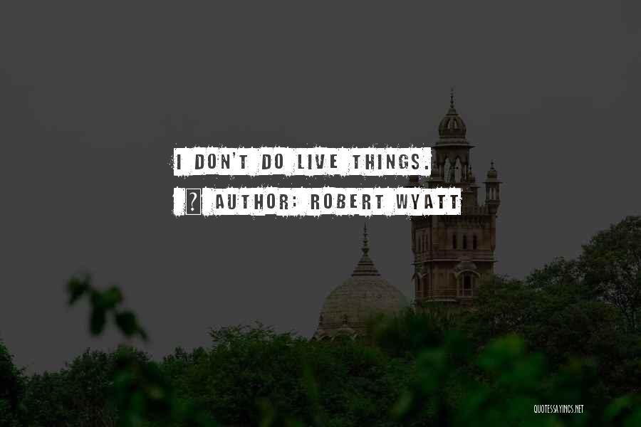 Robert Wyatt Quotes 1151639