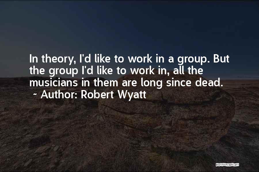 Robert Wyatt Quotes 1412337