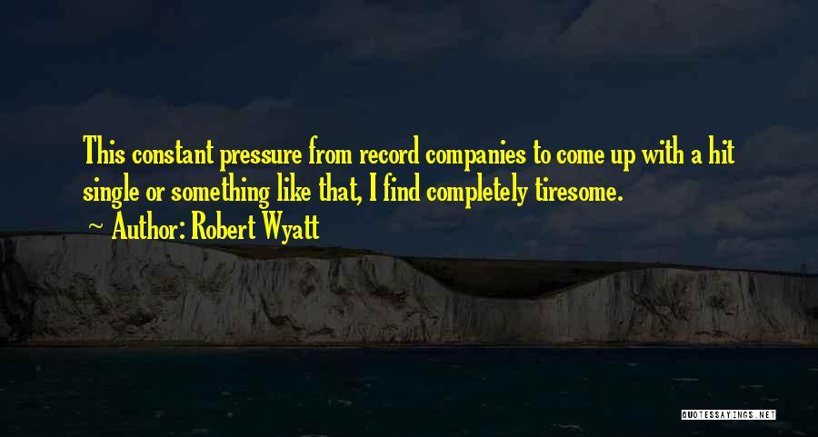 Robert Wyatt Quotes 1429800