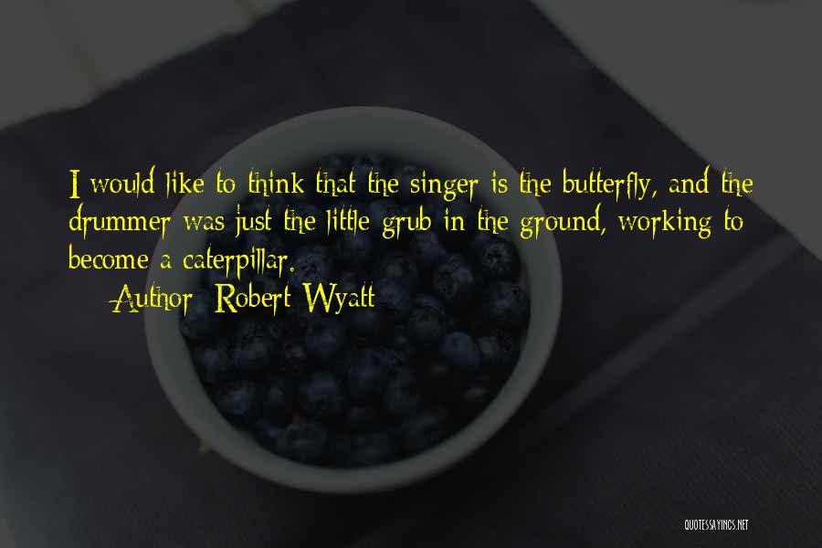 Robert Wyatt Quotes 1499264