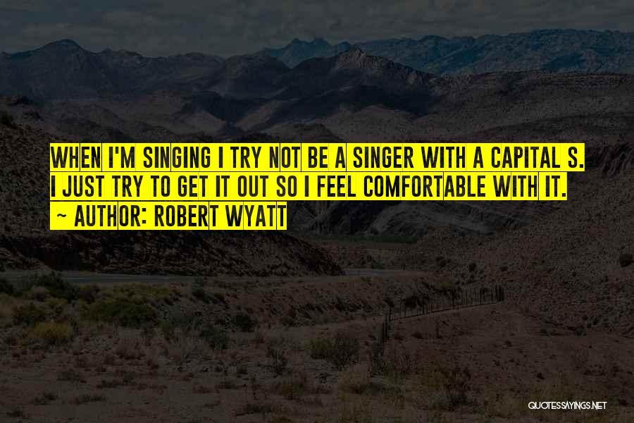 Robert Wyatt Quotes 1572914