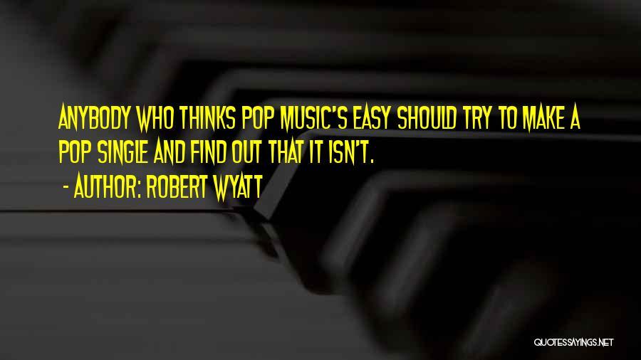 Robert Wyatt Quotes 176184