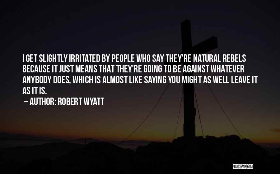 Robert Wyatt Quotes 2019257