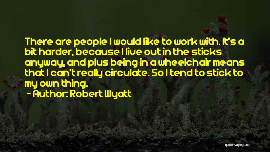 Robert Wyatt Quotes 386072