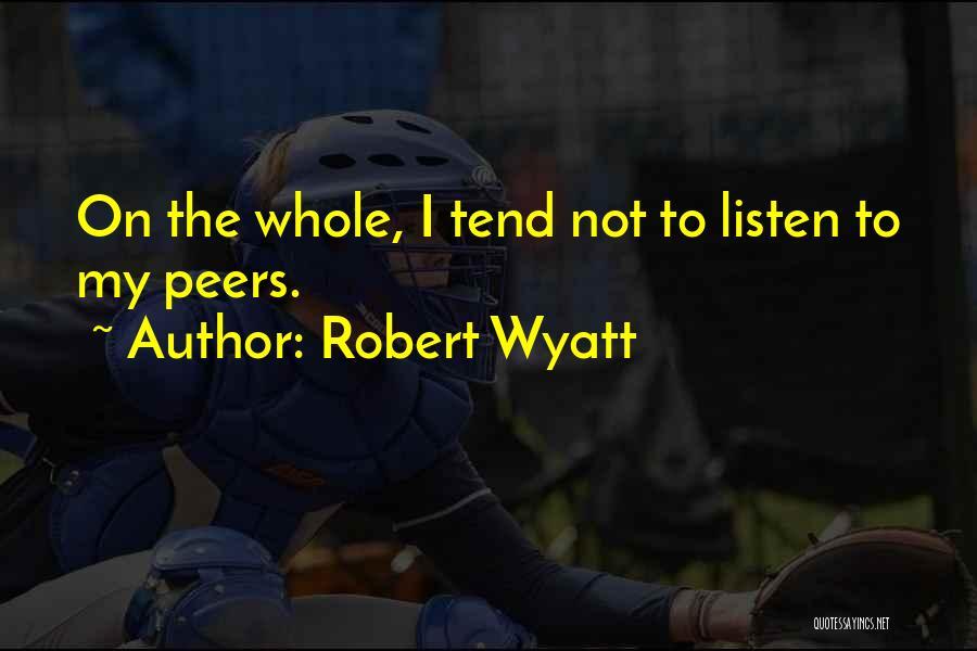 Robert Wyatt Quotes 549018