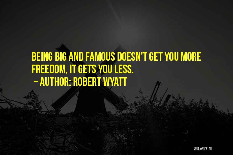 Robert Wyatt Quotes 588362
