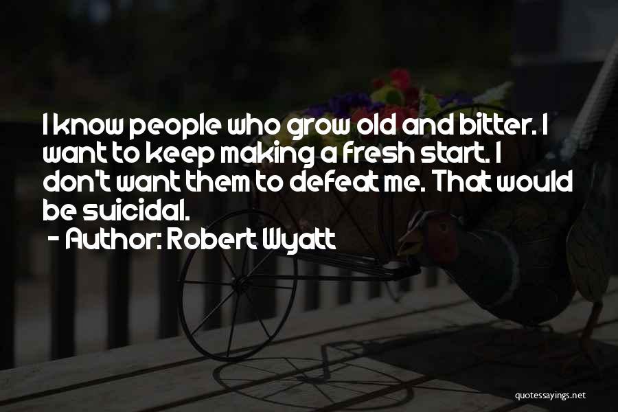 Robert Wyatt Quotes 843277