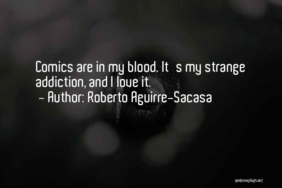 Roberto Aguirre-Sacasa Quotes 1197917