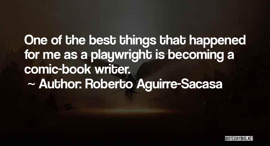 Roberto Aguirre-Sacasa Quotes 917873