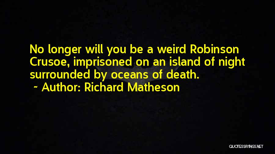 Robinson Crusoe Quotes By Richard Matheson