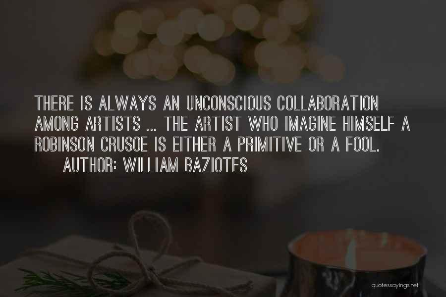 Robinson Crusoe Quotes By William Baziotes