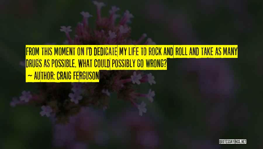 Rock And Roll And Life Quotes By Craig Ferguson