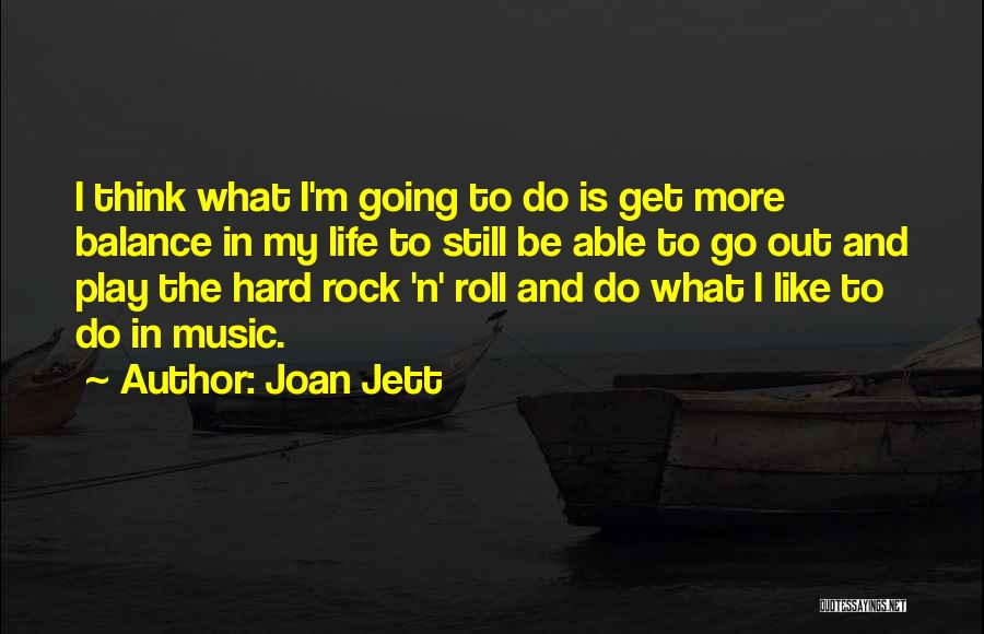 Rock And Roll And Life Quotes By Joan Jett