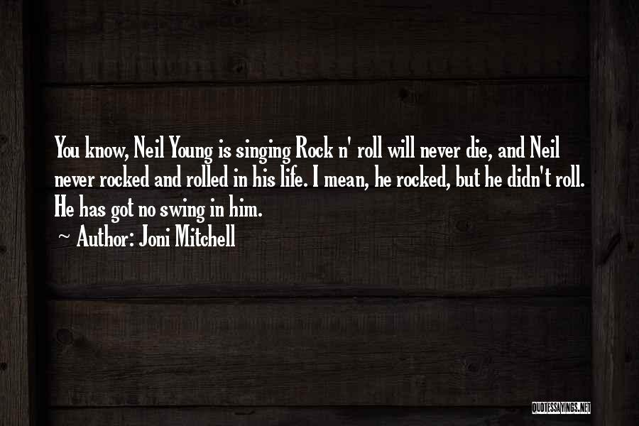 Rock And Roll And Life Quotes By Joni Mitchell