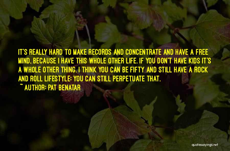 Rock And Roll And Life Quotes By Pat Benatar