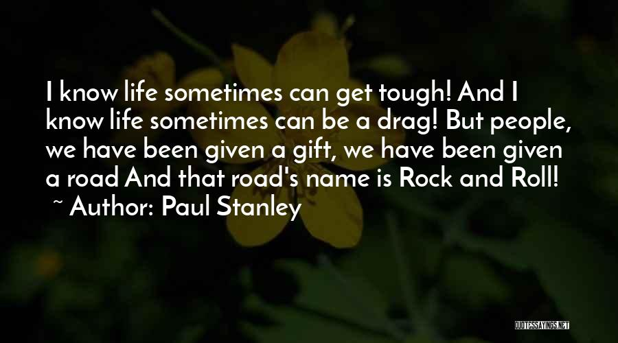 Rock And Roll And Life Quotes By Paul Stanley