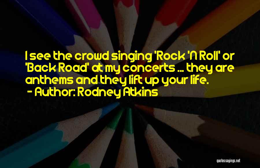 Rock And Roll And Life Quotes By Rodney Atkins