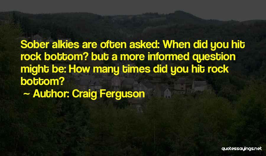 Rock Bottom Quotes By Craig Ferguson