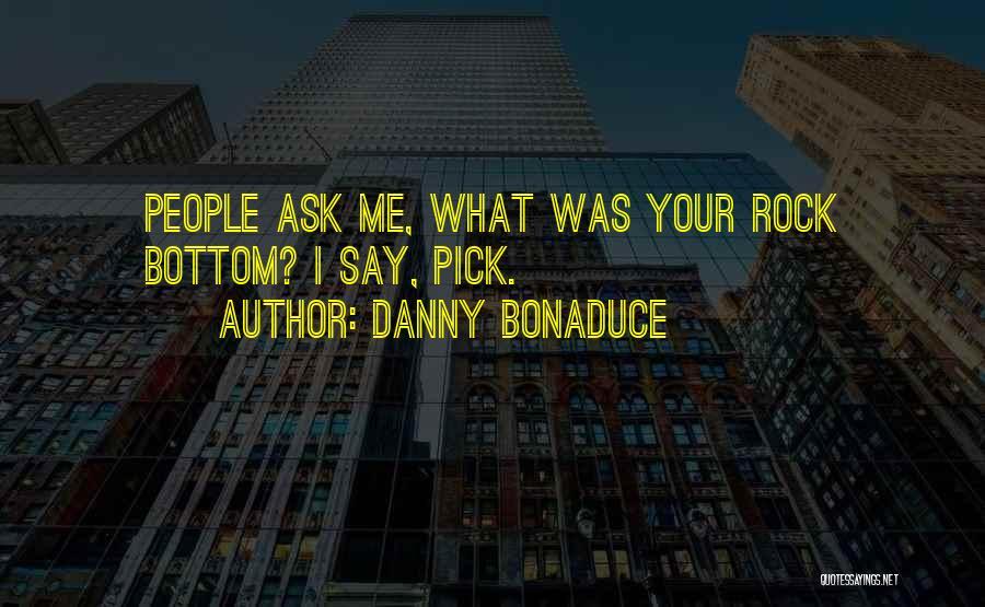 Rock Bottom Quotes By Danny Bonaduce