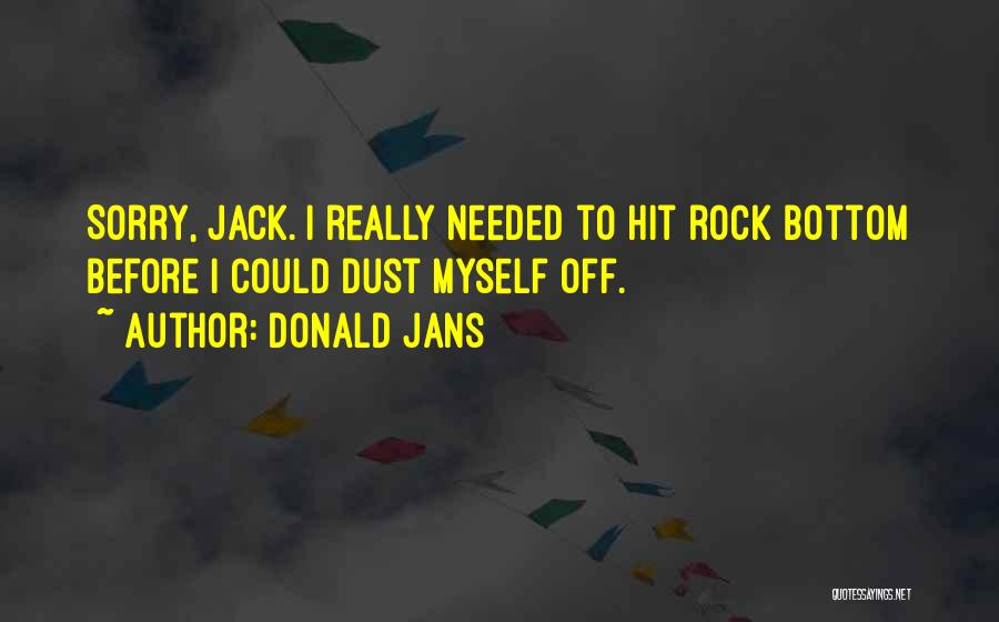 Rock Bottom Quotes By Donald Jans