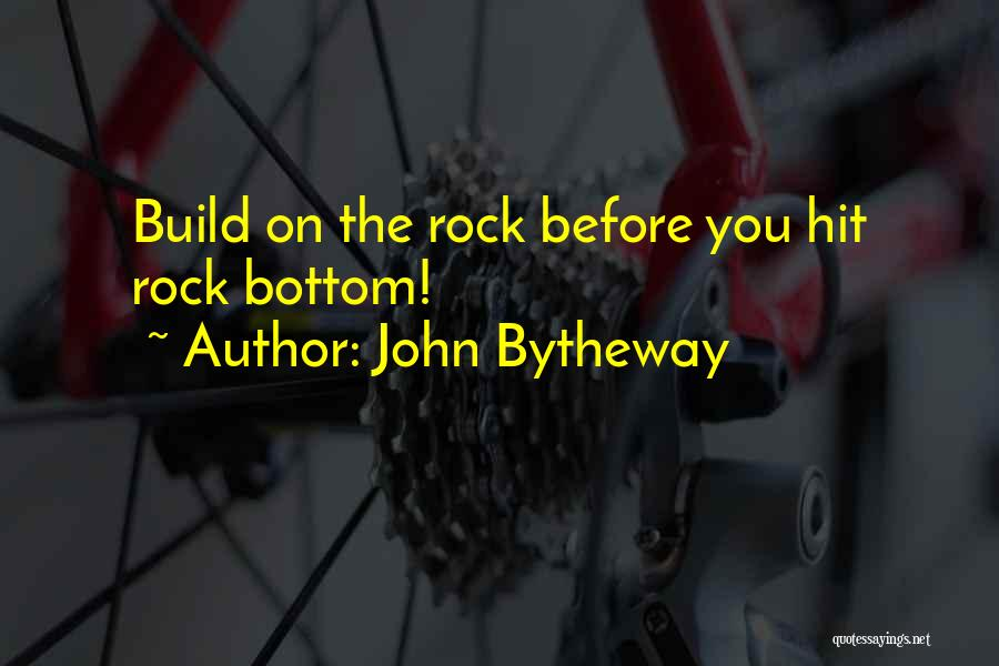 Rock Bottom Quotes By John Bytheway