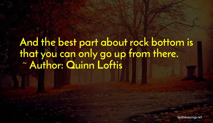 Rock Bottom Quotes By Quinn Loftis