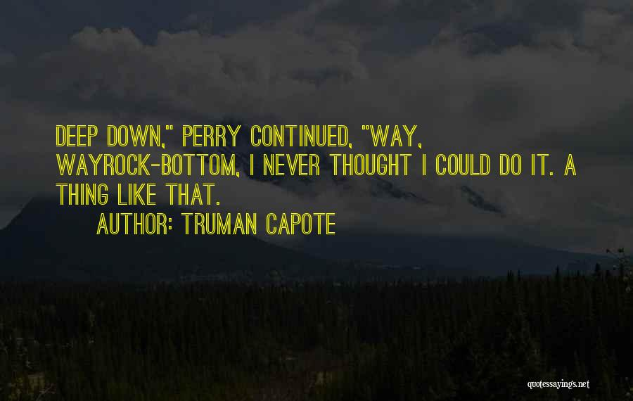 Rock Bottom Quotes By Truman Capote