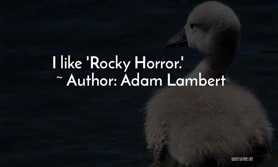 Rocky Horror Quotes By Adam Lambert