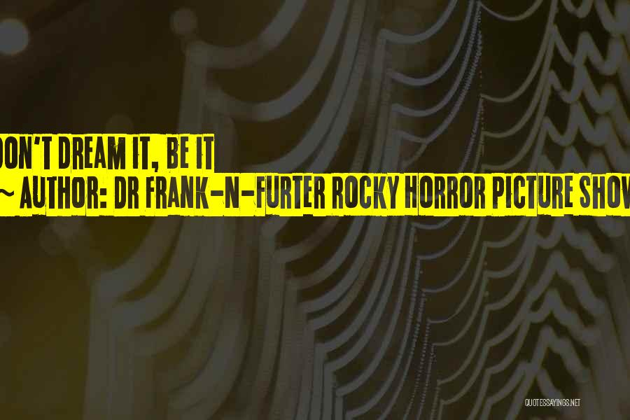 Rocky Horror Quotes By Dr Frank-N-Furter Rocky Horror Picture Show