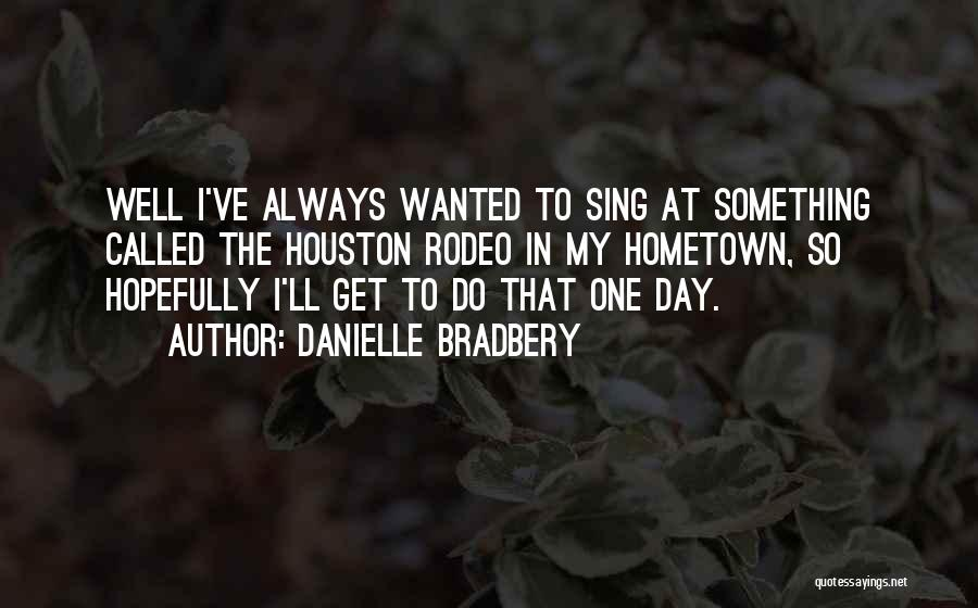 Rodeo Quotes By Danielle Bradbery
