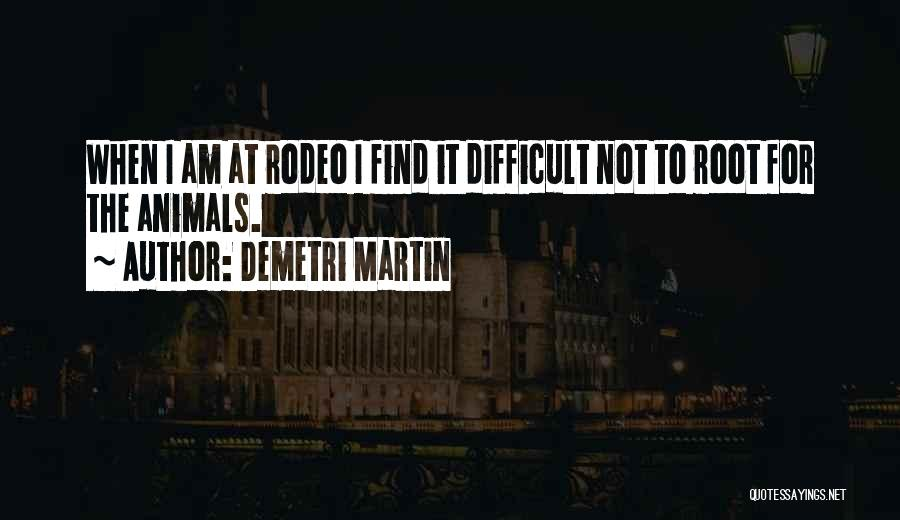 Rodeo Quotes By Demetri Martin