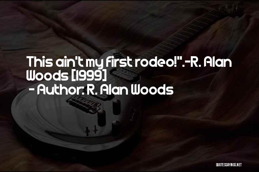 Rodeo Quotes By R. Alan Woods