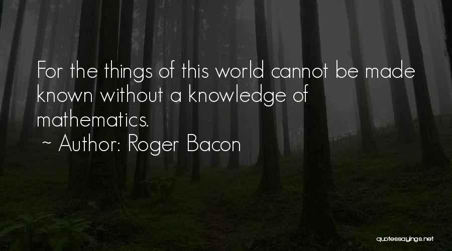 Roger Bacon Quotes 1249743