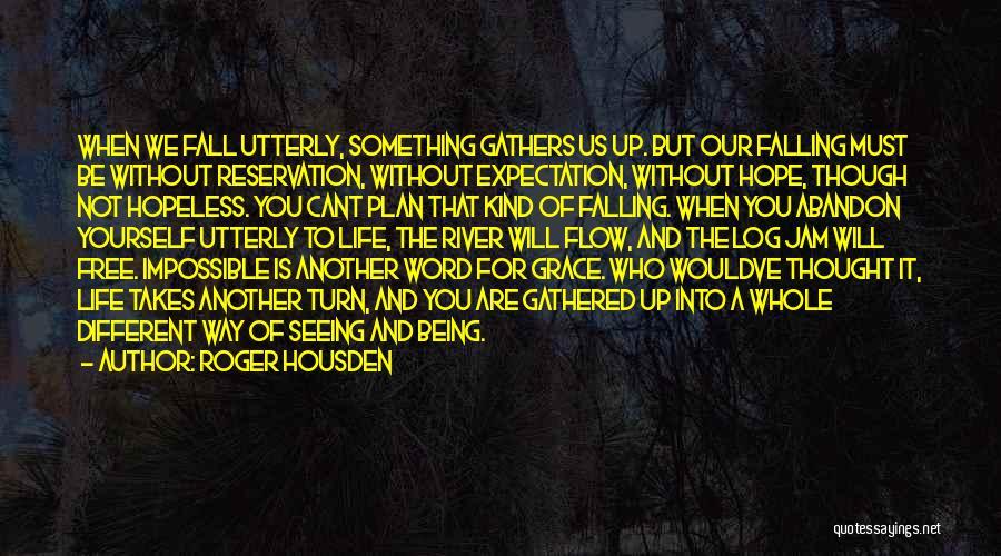 Roger Housden Quotes 694360