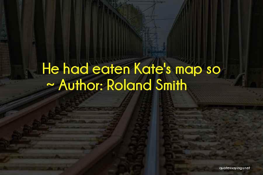 Roland Smith Quotes 819596