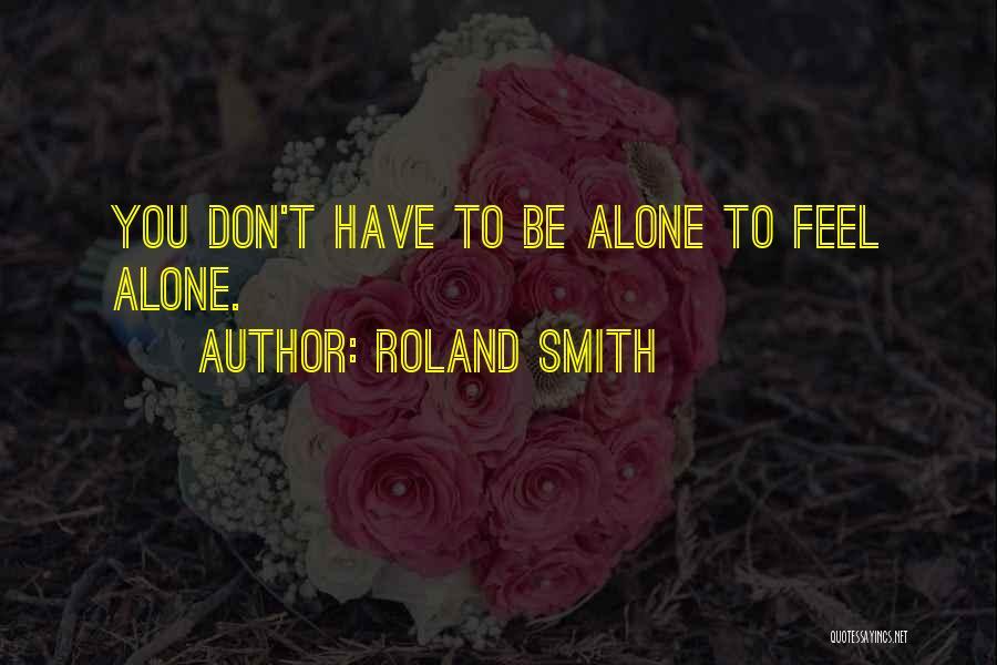 Roland Smith Quotes 964058