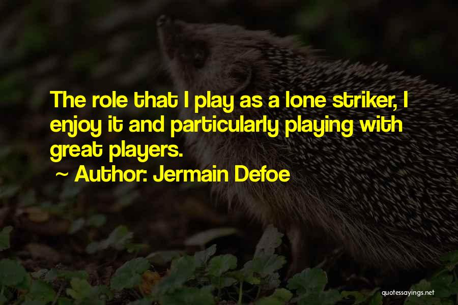 Role Players Quotes By Jermain Defoe