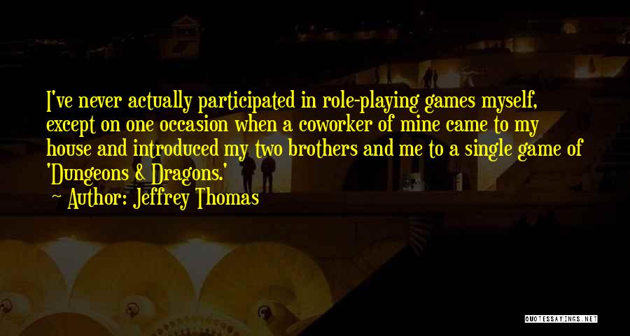 Role Playing Game Quotes By Jeffrey Thomas