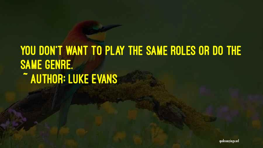 Roles Quotes By Luke Evans