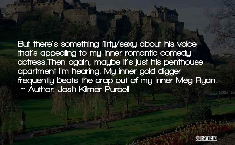 Romantic Flirty Quotes By Josh Kilmer-Purcell