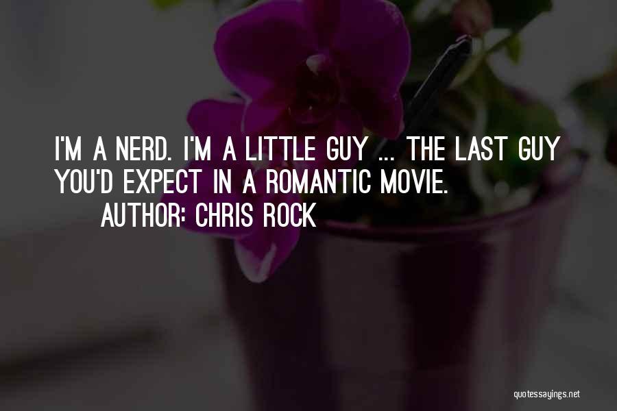 Romantic Nerd Quotes By Chris Rock